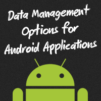 Data Management Options for Android Applications