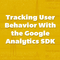 Tracking User Behavior with Google Analytics SDK for Android