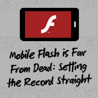Mobile Flash is Far From Dead: Setting the Record Straight