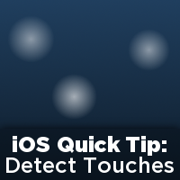 iOS Quick Tip: Detecting Touches