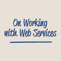 On Working with Web Services