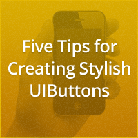 Five Tips for Creating Stylish UIButtons