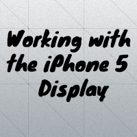 Working with the iPhone 5 Display