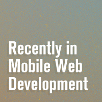 Recently in Mobile Web Development